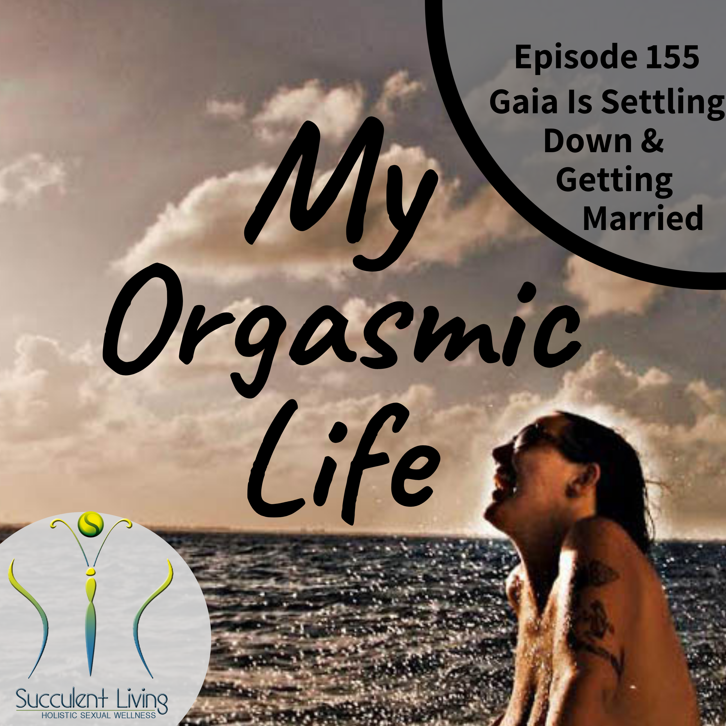 My Orgasmic Life - Gaia Is Settling Down And Finally Getting Married!
