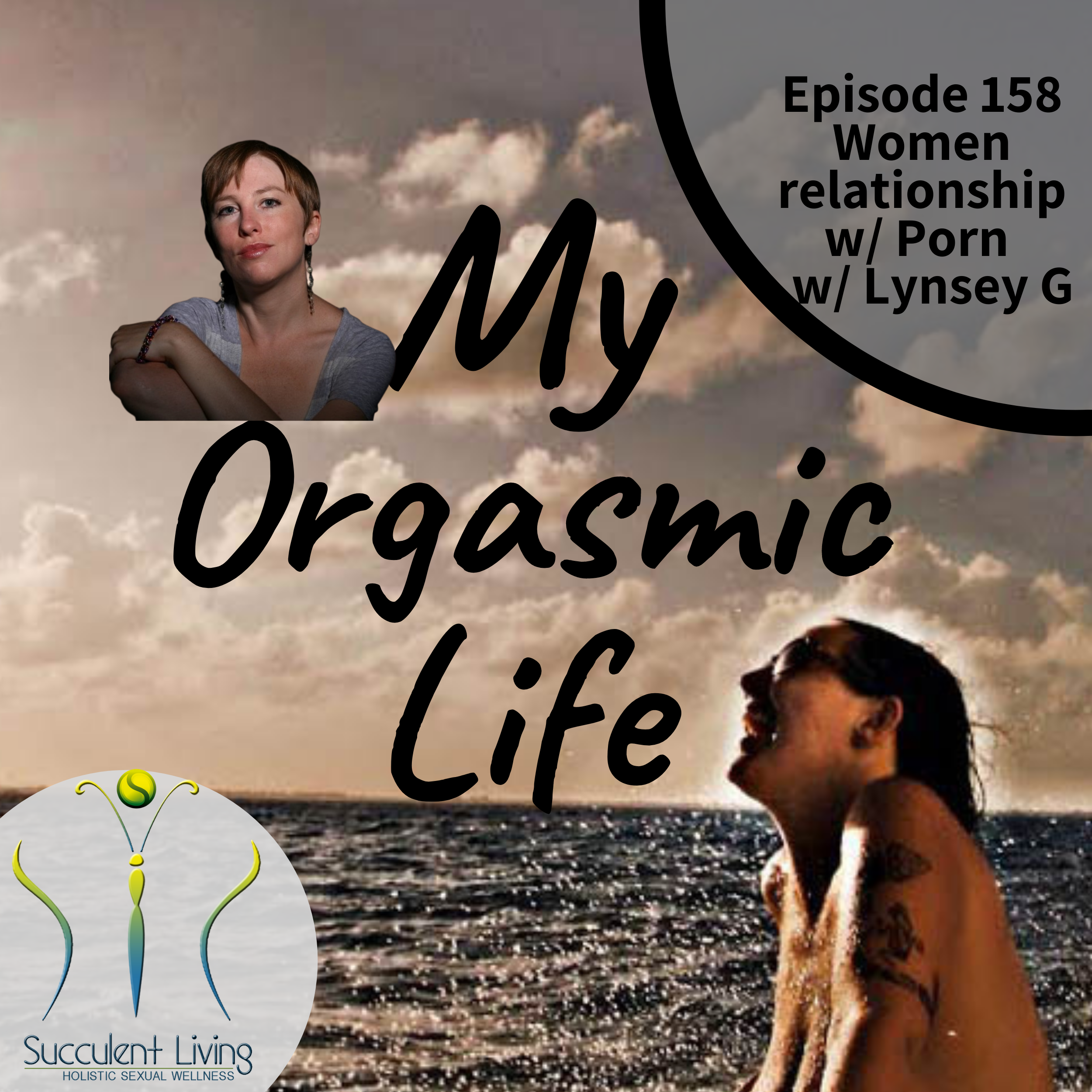 My Orgasmic Life -  Women Relationship With Porn with co-host Lynsey G
