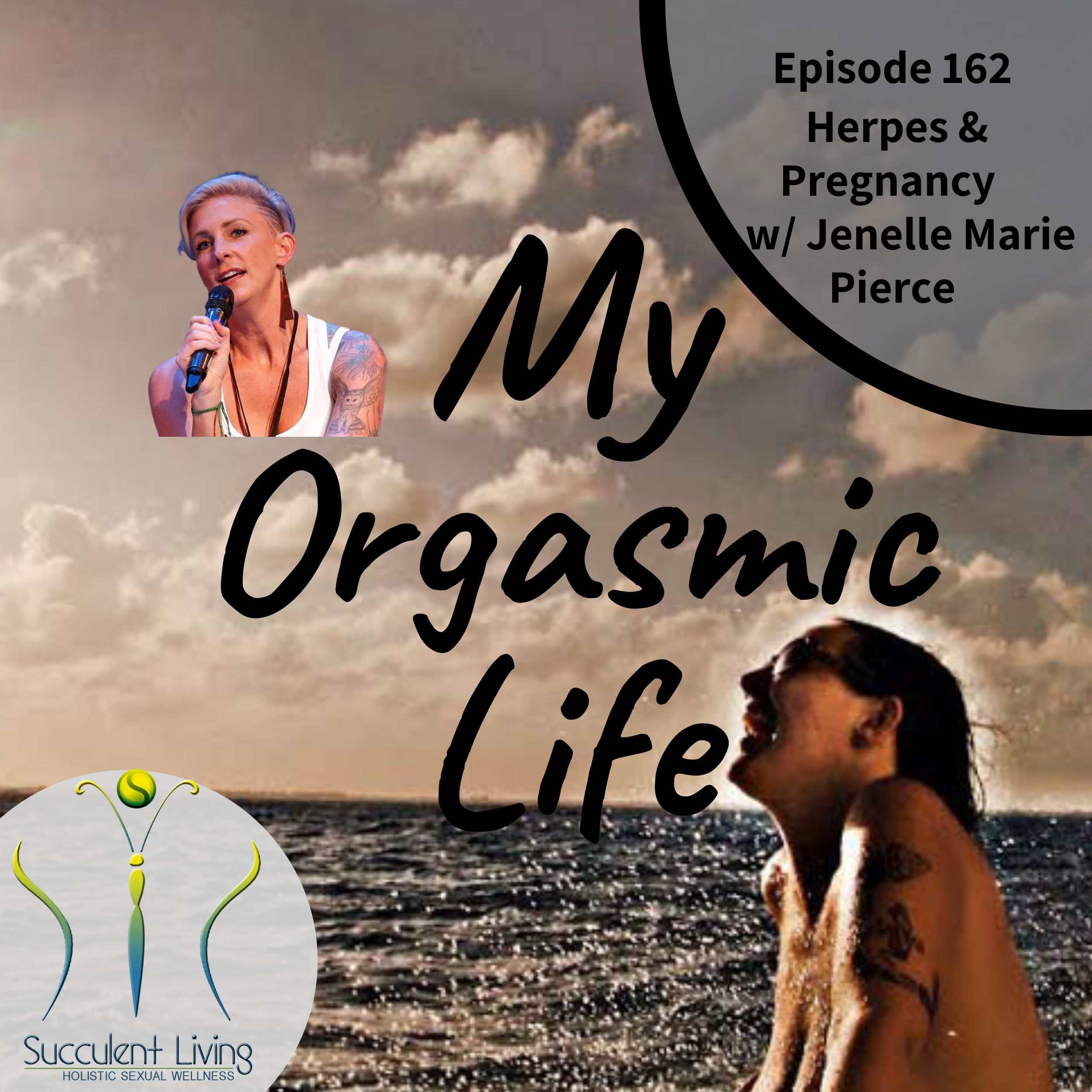 My Orgasmic Life - Herpes And Pregnancy with co-host Jenelle Marie Pierce