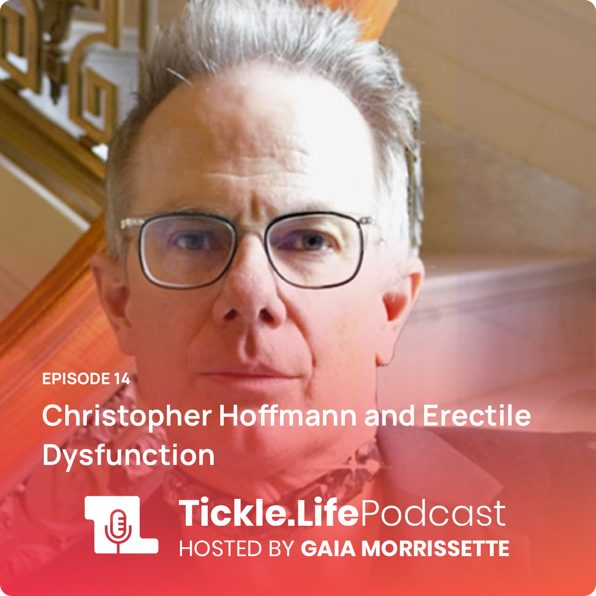 Tickle.Life Podcast - Christopher Hoffmann and Erectile Dysfunction