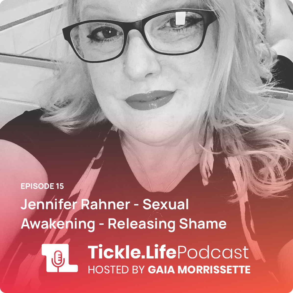 Tickle.Life Podcast - Jennifer Rahner - Sexual Awakening - Releasing Shame