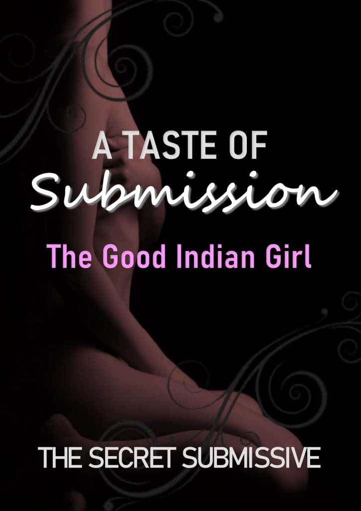 A Taste of Submission: The Good Indian Girl - The Secret Submissive - Kindle Edition