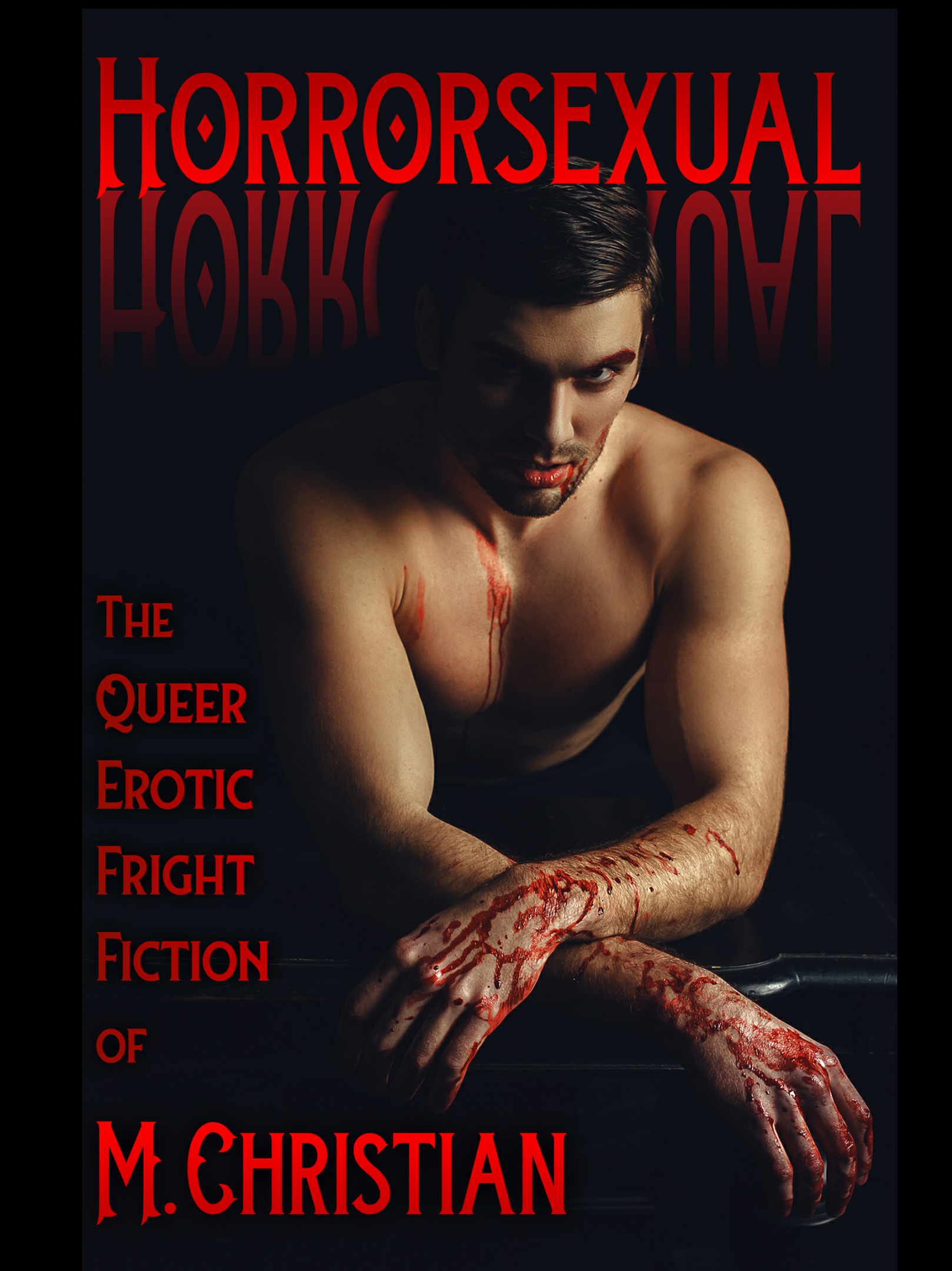 Horrorsexual: The Queer Erotic Fright Fiction Of M.Christian Kindle Edition