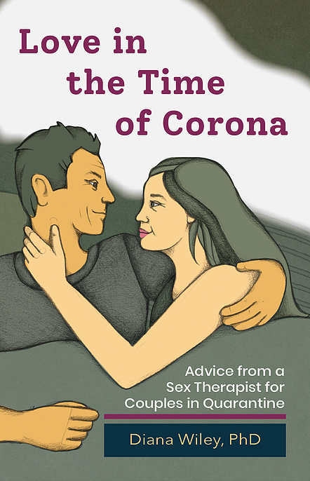 Love in the Time of Corona: Advice from a Sex Therapist for Couples in Quarantine - Kindle Edition